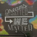 We Dream. . .We Matter!